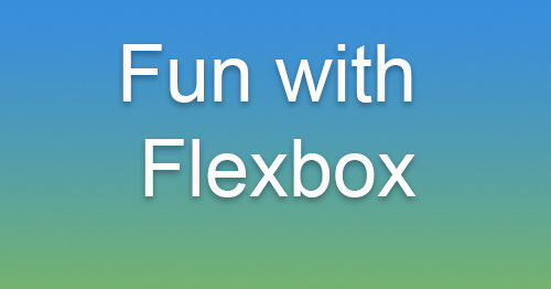Fun With CSS3 Flexbox